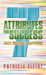 7 Attributes for Success : Inner Success & Happiness - Patricia Elliot