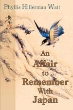 An Affair to Remember With Japan - Phyllis Hillerman Watt