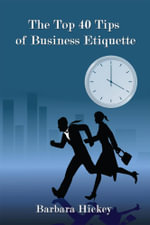 The Top 40 Tips of Business Etiquette - Barbara Hickey