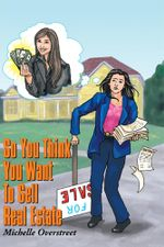 So You Think You Want To Sell Real Estate - Michelle Overstreet
