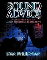 Sound Advice : Voiceover from an Audio Engineer's Perspective - Dan Friedman