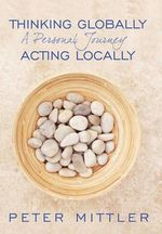 Thinking Globallly Acting Locally : A Personal Journey - Peter Mittler
