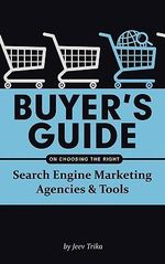 Buyer's Guide on Choosing the Right Search Engine Marketing Agencies & Tools - Jeev Trika