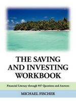 The Saving and Investing Workbook : Financial Literacy Through 937 Questions and Answers. - Michael Fischer