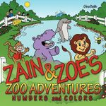 Zain & Zoe's Zoo Adventures :  Numbers and Colors - Gina Babb