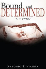 Bound and Determined : -A Novel- - Antonio F. Vianna
