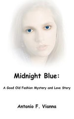 Midnight Blue : A Good Old Fashion Mystery and Love Story - Antonio F. Vianna