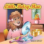 Little Betsy Mae - Angel Tucker-Carr