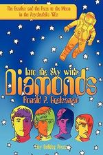 Into the Sky with Diamonds : The Beatles and the Race to the Moon in the Psychedelic '60s - Ronald P. Grelsamer