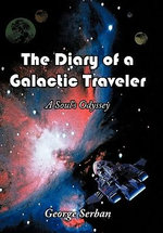 The Diary of a Galactic Traveler : A Soul's Odyssey - George Serban