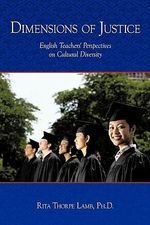 Dimensions of Justice : English Teachers' Perspectives on Cultural Diversity - Rita Thorpe, Ph.D. Lamb