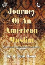 Journey of an American Muslim : An Epic Journey Uncompromising in Its Authenticity and Honesty - A. Opio Masud