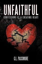 Unfaithful : Confessions of a Cheating Heart - G. L. Passmore