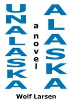 Unalaska, Alaska - The Novel - Wolf Larsen