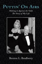 Puttin' On Airs : Making it Against the Odds The Story of My Life - Benton L. Bradberry