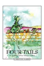 Four Tails : An Anthology of Four Tales for Children - Christine Harris
