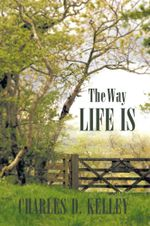 The Way Life Is - Charles D. Kelley