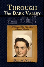 Through The Dark Valley : A Veteran's Three Year Battle Against Tuberculosis - David A. Kerins