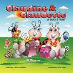 Claudine & Claudette :  A Bug Story - Colleen Thompson