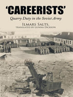 Careerists' : Quarry Duty in the Soviet Army - Ilmars Salts