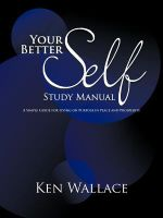 Your Better Self Study Manual : A Simple Guide for Living on Purpose in Peace and Prosperity - Ken Wallace