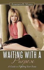 Waiting with a Purpose : A Guide to Finding Your Boaz - Anastasia E. Means