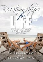 Relationships for Life : How to Improve Yourself and the Relationships Around You - Richard Marks