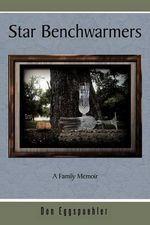 Star Benchwarmers : A Family Memoir - Don Eggspuehler