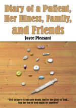 Diary of a Patient, Her Illness, Family, and Friends - Joyce Pleasant