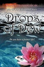 Drops of Dew : Do You Have a Former Life? - Kleopatra Kristbjorg
