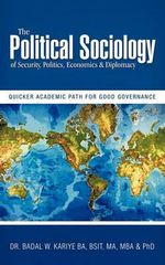 The Political Sociology of Security, Politics, Economics & Diplomacy : Quicker Academic Path for Good Governance - Badal W., Ph.d. Kariye