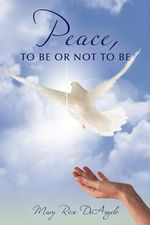 Peace, to Be or Not to Be - Mary Rose Deangelo