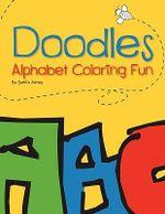 Doodles : Alphabet Coloring Fun - Setria James