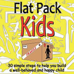 Flat Pack Kids : 30 Simple Steps to Build a Well-Behaved and Happy Child a User Friendly Manual - Michella Dos Santos