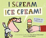 I Scream! Ice Cream! : A Book of Wordles - Amy Krouse Rosenthal