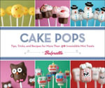 Cake Pops : Tips, Tricks, and Recipes for More Than 40 Irresistible Mini Treats - Bakerella