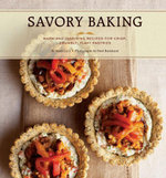 Savory Baking : 75 Warm and Inspiring Recipes for Crisp, Savory Baking - Mary Cech