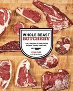 Whole Beast Butchery : The Complete Visual Guide to Beef, Lamb, and Pork - Farr Anderson