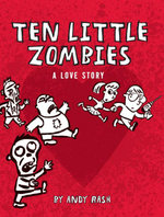Ten Little Zombies : A Love Story - Andy Rash
