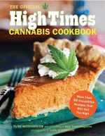 The Official High Times Cannabis Cookbook : More Than 50 Irresistible Recipes That Will Get You High - High Time Magazine