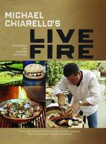 Michael Chiarello's Live Fire : 125 Recipes for Cooking Outdoors - Michael Chiarello
