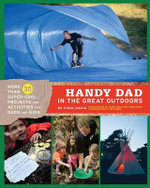 Handy Dad in the Great Outdoors : More Than 30 Super-Cool Projects and Activities for Dads and Kids - Todd Davis