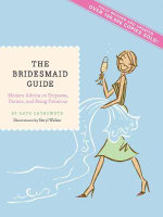 Bridesmaid Guide : Modern Advice on Etiquette, Parties, and Being Fabulous - Chynoweth Walker