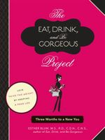 The Eat, Drink, and be Gorgeous Project : Three Months to a New You - Esther Blum