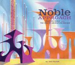 The Noble Approach : Maurice Noble and the ZEN of Animation Design - Tod Polson
