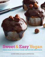 Sweet & Easy Vegan : Treats Made with Whole Grains and Natural Sweeteners - Robin Asbell