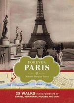 Forever Paris : 25 Walks in the Footsteps of Chanel, Hemingway, Picasso, Molière, and More - Christina Henry de Tessan