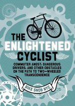 The Enlightened Cyclist : Finding the Path to Two-wheeled Transcendence - BikeSnob NYC