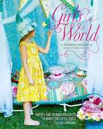 Girl's World : Twenty-One Sewing Projects to Make for Little Girls - Jennifer Paganelli