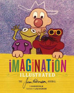 Imagination Illustrated : The Jim Henson Journals - Karen Falk